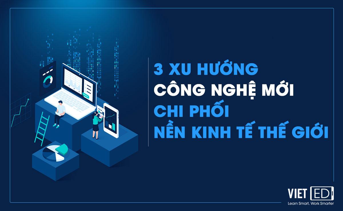 VietED-3-xu-huong-cong-nghe-moi-chi-phoi-nen-kinh-te-the-gioi
