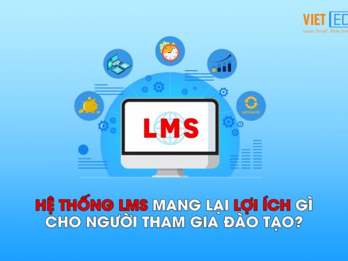 Hệ thống LMS mang lại lợi ích gì cho những người tham gia đào tạo?