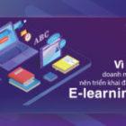 Vì sao doanh nghiệp nên triển khai đào tạo E-learning?