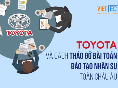 Toyota và cách tháo gỡ bài toán đào tạo nhân sự toàn châu Âu
